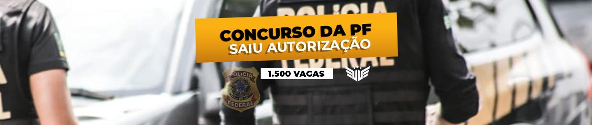 Concurso PF | Saiu a Autorização!!!