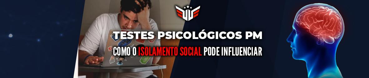Testes Psicológicos PM   Isolamento Social