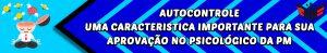 AUTOCONTROLE UMA CARACTERISTICA IMPORTANTE PARA SUA APROVAÇÃO NO PSICOLÓGICO DA PM